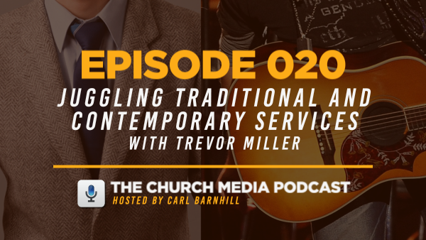 EPISODE 020: Juggling Traditional and Contemporary Services with Trevor Miller