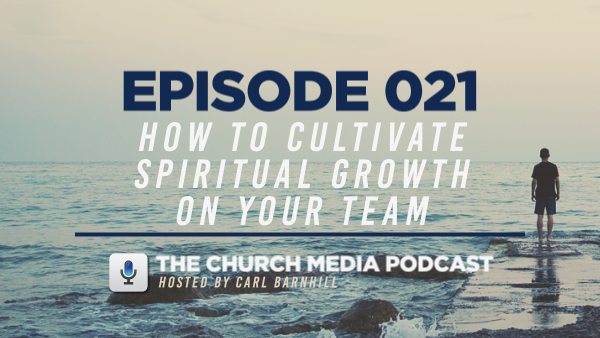 EPISODE 021: How to Cultivate Spiritual Growth in Your Team