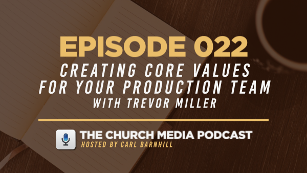 EPISODE 022: Creating Core Values for Your Production Team with Trevor Miller