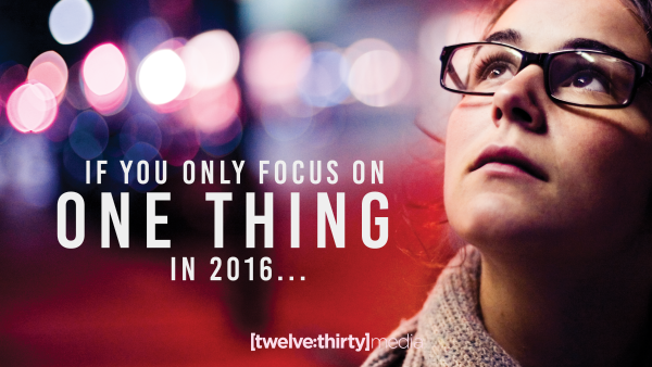 If You Only Focus on One Thing in 2016…