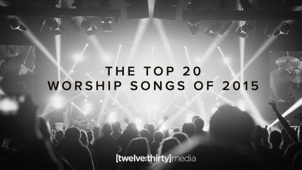 The Top 20 Worship Songs of 2015
