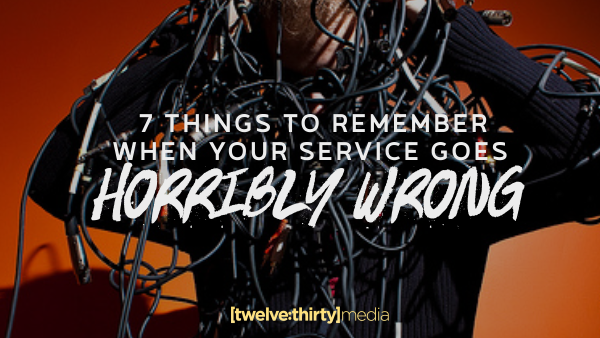 7 Things to Remember When Your Service Goes Horribly Wrong