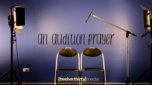 An Audition Prayer