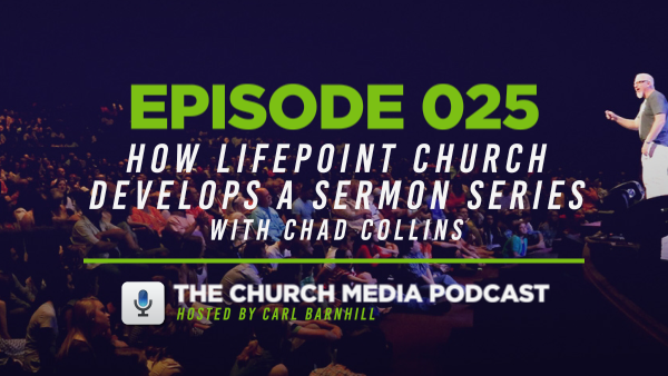 EPISODE 025: How Lifepoint Church Develops a Sermon Series with Chad Collins