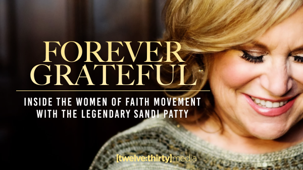 Forever Grateful: Inside the Women of Faith Movement with the Legendary Sandi Patty