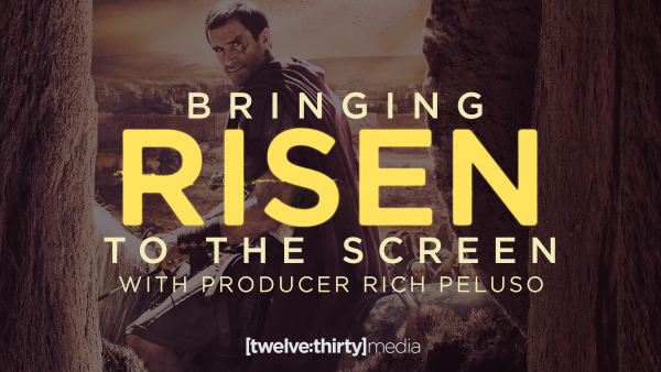 Bringing RISEN to the Screen with Producer Rich Peluso