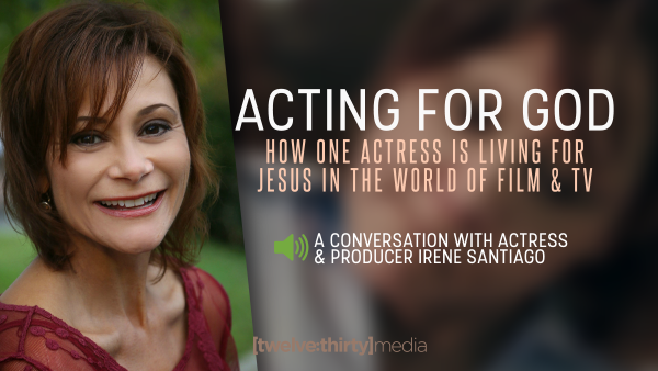 Acting for God: How One Actress is Living for Jesus in the World of Film & TV