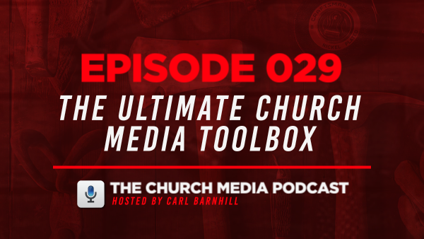 EPISODE 029: The Ultimate Church Media Toolbox
