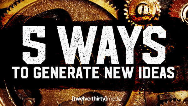 5 Ways to Generate New Ideas