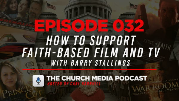 EPISODE 032: How to Support Faith-Based Film and TV with Barry Stallings