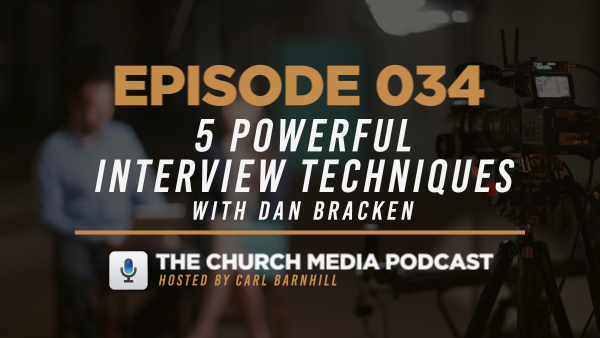 EPISODE 034: 5 Powerful Interview Techniques with Dan Bracken