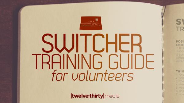 Switcher Training Guide for Volunteers | Twelve:Thirty Media