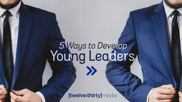 5 Ways to Develop Young Leaders