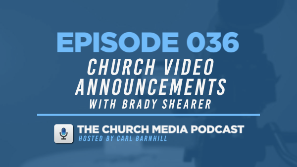 EPISODE 036: Church Video Announcements with Brady Shearer
