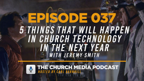 EPISODE 037: 5 Things That Will Happen in Church Technology in the Next Year with Jeremy Smith