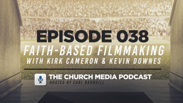 EPISODE 038: Faith-Based Filmmaking with Kirk Cameron and Kevin Downes