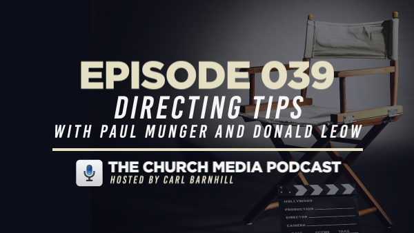EPISODE 039: Directing Tips with Paul Munger and Donald Leow