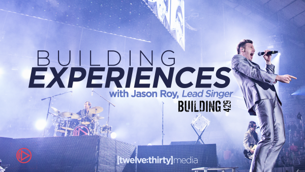 Building Experiences with Jason Roy (Lead Singer of Building429)