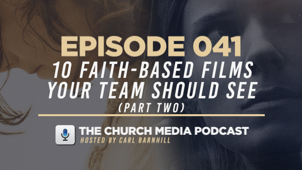 EPISODE 041: 10 New Faith-Based Films Your Team Should See (Part Two)