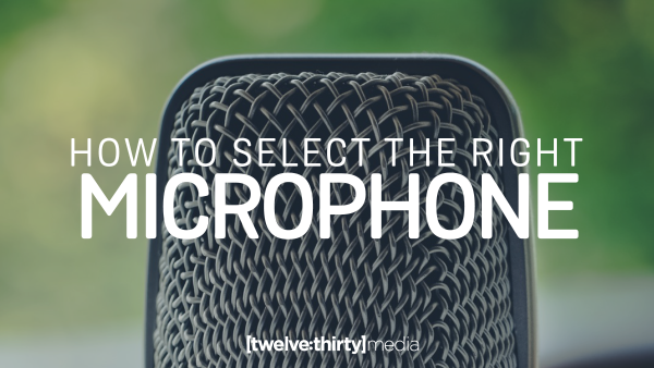 How To Select The Right Microphone