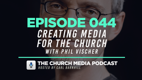 EPISODE 044: Creating Media for the Church with Phil Vischer
