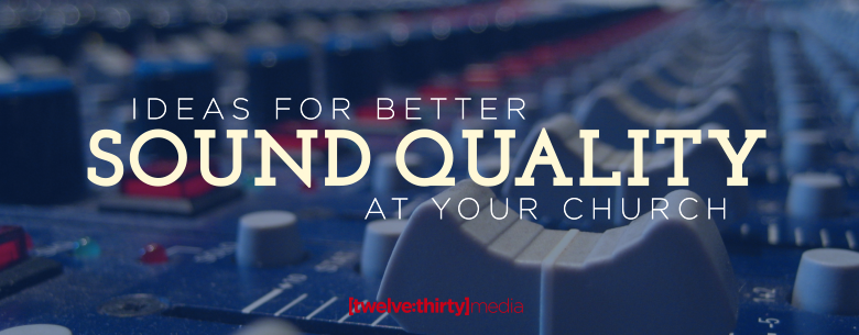 Ideas for Better Sound Quality at Your Church