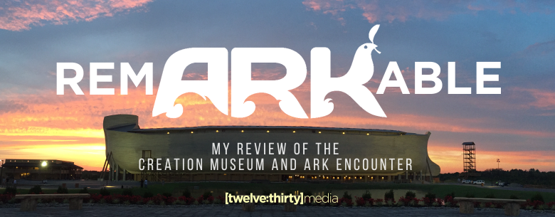Review of the Creation Museum and Ark Encounter