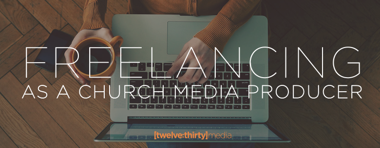 freelncing as a church media producer