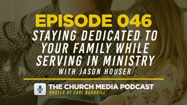EPISODE 046: Staying Dedicated to Your Family While Serving in Ministry with Jason Houser