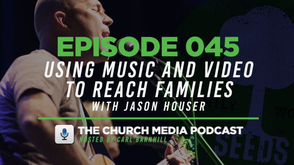 EPISODE 045: Using Music and Video to Reach Families with Jason Houser
