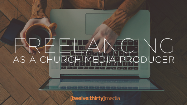 Freelancing as a Church Media Producer