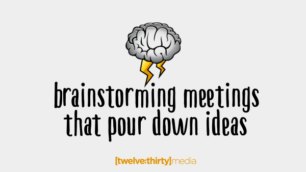 Brainstorming Meetings That Pour Down Ideas