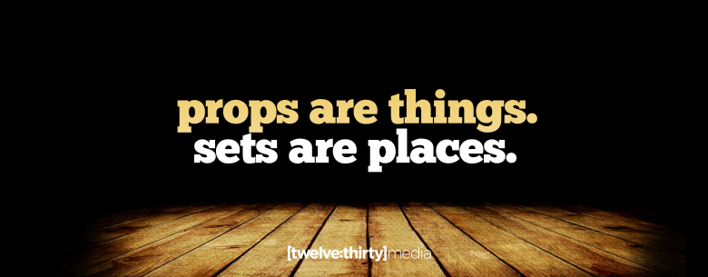 props are things, sets are places