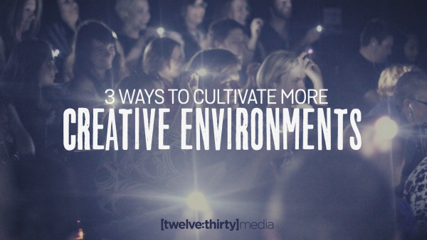 3 Ways to Cultivate Creative Environments