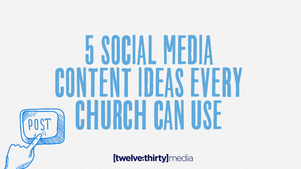 5 Social Media Content Ideas Every Church Can Use