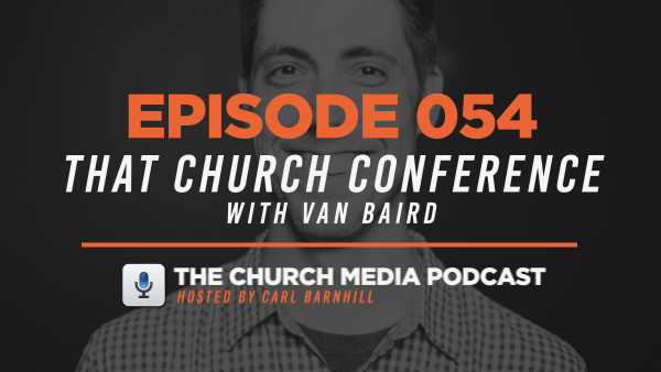 EPISODE 054: That Church Conference With Van Baird