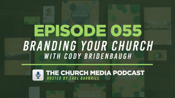EPISODE 055: Branding Your Church with Cody Bridenbaugh