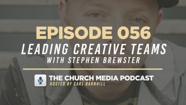 EPISODE 056: Leading Creative Teams with Stephen Brewster