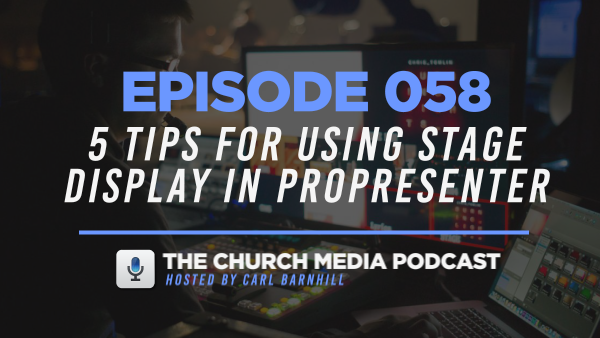 EPISODE 058: 5 Tips for Using Stage Display in ProPresenter