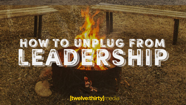 How To Unplug From Leadership