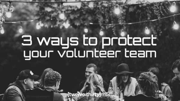 3 Ways to Protect Your Volunteer Team