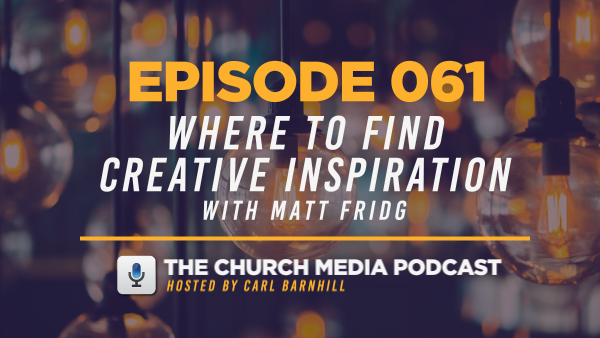 EPISODE 061: Where to Find Great Creative Inspiration with Matt Fridg