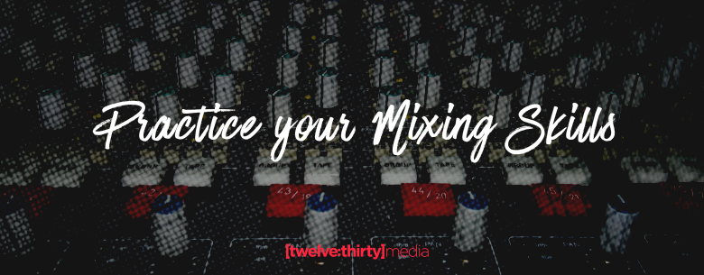 Practice Your Mixing Skills