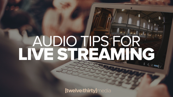 Audio Tips for Live Streaming