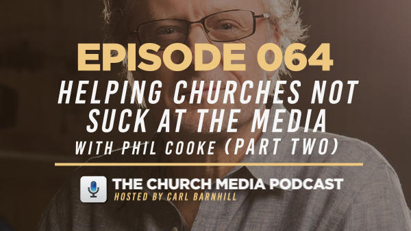 EPISODE 064: Helping Churches Not Suck at the Media with Phil Cooke (Part Two)