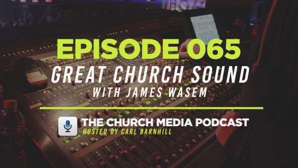 EPISODE 065: Great Church Sound with James Wasem