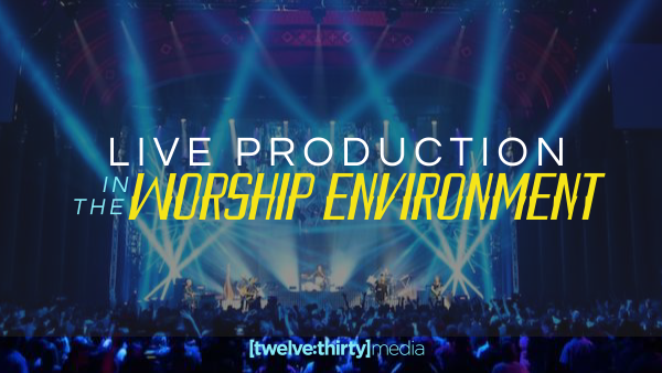 Live Production in the Worship Environment