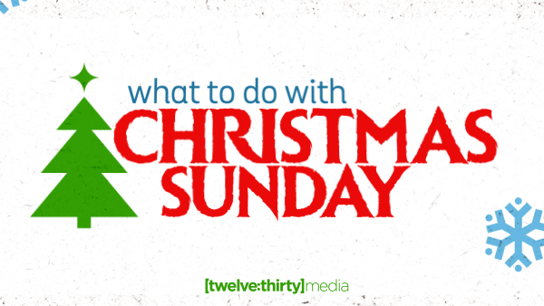What to Do with Christmas Sunday