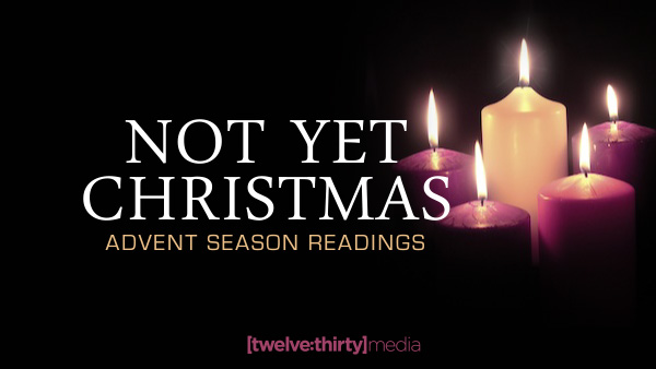 Christmas Readings.Advent Season Readings Not Yet Christmas Twelve Thirty Media