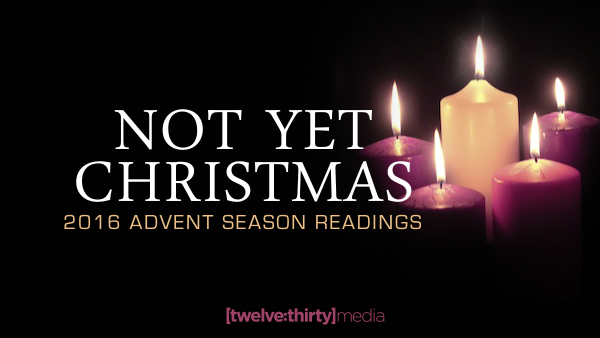 2016 Advent Season Readings: Not Yet Christmas